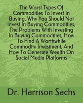 The Worst Types Of Commodities To Invest In Buying, Why You Should Not Invest In Buying Commodities, The Problems With Investing In Buying Commodities