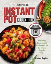 The Complete Instant Pot Cookbook: Amazingly Easy Instant Pot Recipes for the Whole Family