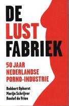 De lustfabriek. 50 jaar Nederlandse porno-industrie