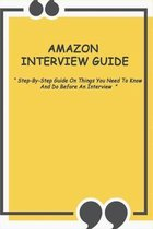 Amazon Interview Guide: Step-By-Step Guide On Things You Need To Know And Do Before An Interview