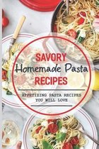 Savory Homemade Pasta Recipes: Appetizing Pasta Recipes You Will Love: Dinner
