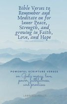 Bible Verses to Remember and Meditate on for Inner Peace, Strength, and growing in Faith, Love, and Hope