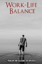 Work-Life Balance: Problems And Solutions For Employees
