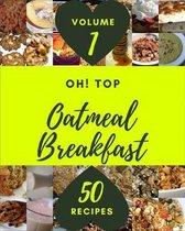 Oh! Top 50 Oatmeal Breakfast Recipes Volume 1