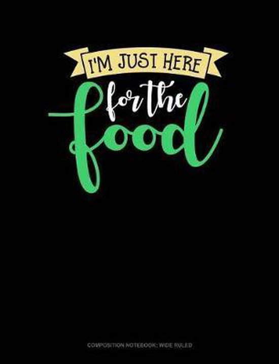 I'm Just Here for the Food