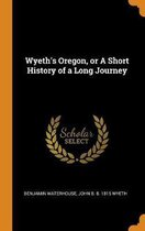 Wyeth's Oregon, or a Short History of a Long Journey