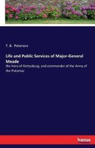 Life and Public Services of Major-General Meade