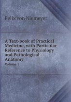 A Text-Book of Practical Medicine, with Particular Reference to Physiology and Pathological Anatomy Volume 1