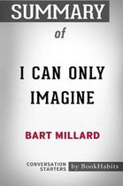 Summary of I Can Only Imagine by Bart Millard