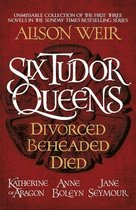 Six Tudor Queens: Divorced, Beheaded, Died
