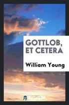 Gottlob, Et Cetera
