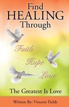 Find Healing Through Faith Hope Love
