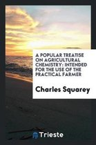 A Popular Treatise on Agricultural Chemistry