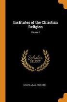 Institutes of the Christian Religion; Volume 1