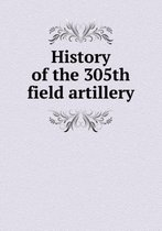 History of the 305th Field Artillery