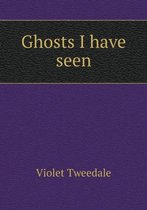 Ghosts I Have Seen
