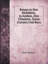 Reisen in Den Molukken, in Ambon, Den Uliassern, Seran (Ceram) Und Buru