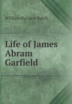 Life of James Abram Garfield