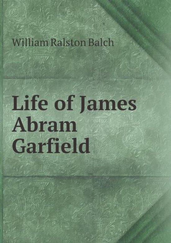 Life of James Abram Garfield