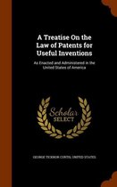 A Treatise on the Law of Patents for Useful Inventions
