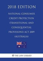 National Consumer Credit Protection (Transitional and Consequential Provisions) ACT 2009 (Australia) (2018 Edition)