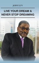 Live Your Dream & Never Stop Dreaming