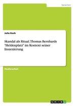 Skandal als Ritual. Thomas Bernhards Heldenplatz im Kontext seiner Inszenierung