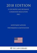 Investment Adviser Performance Compensation (Us Securities and Exchange Commission Regulation) (Sec) (2018 Edition)