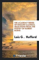 The Academy Series of English Classics. Selections from the Poetry of Robert Burns