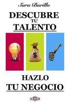 Descubre Tu Talento Y Hazlo Tu Negocio