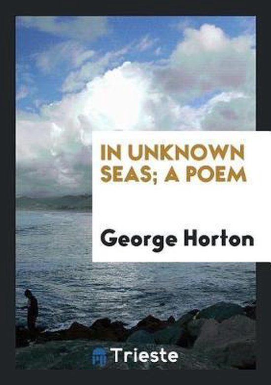 In Unknown Seas; A Poem
