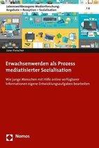 Erwachsenwerden ALS Prozess Mediatisierter Sozialisation