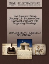 Heyd (Louis) V. Brown (Robert) U.S. Supreme Court Transcript of Record with Supporting Pleadings