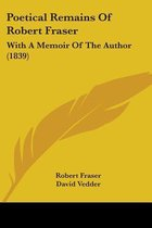 Poetical Remains Of Robert Fraser