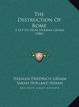 The Destruction of Rome the Destruction of Rome