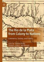 The Rio de la Plata from Colony to Nations