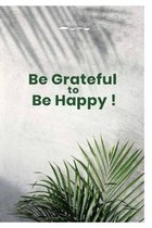 Be Grateful to be Happy