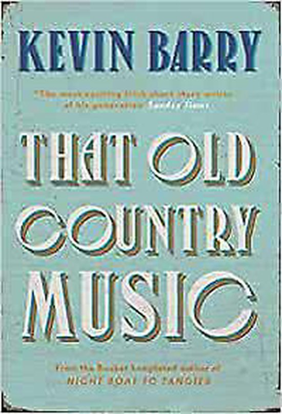 Boek cover That Old Country Music van Kevin Barry (Hardcover)