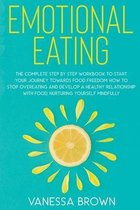 Emotional Eating: The complete step by step workbook to start your journey toward food freedom