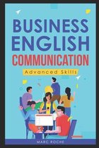 Business English Communication: Advanced Skills (c). Master English for Business & Professional Purposes. How to Communicate at Work