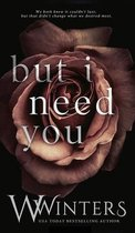 But I Need You