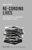 Re-Cording Lives - Governing Asylum in Switzerland and the Need to Resolve