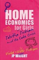 Home Economics for Girls or Tabitha Tickham and the Cake Crisis
