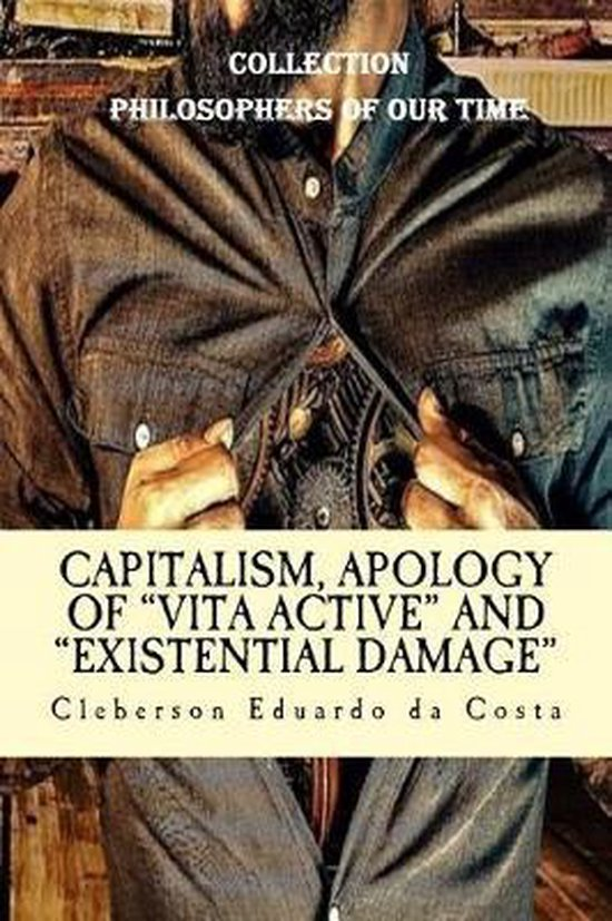 Capitalism, Apology of vita Active and Existential Damage