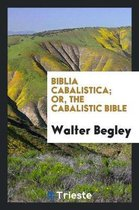 Biblia Cabalistica; Or, the Cabalistic Bible