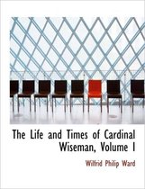 The Life and Times of Cardinal Wiseman, Volume I