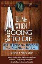 Tell Me When You're Going to Die & I'll Show You How Well You Can Afford to Live