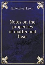 Notes on the Properties of Matter and Heat