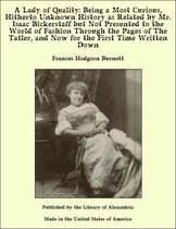 A Lady of Quality: Being a Most Curious, Hitherto Unknown History as Related by Mr. Isaac Bickerstaff but Not Presented to the World of Fashion Through the Pages of The Tatler, and Now for the First Time Written Down