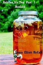 Arizona Ice Tea Part 1 - Morlock